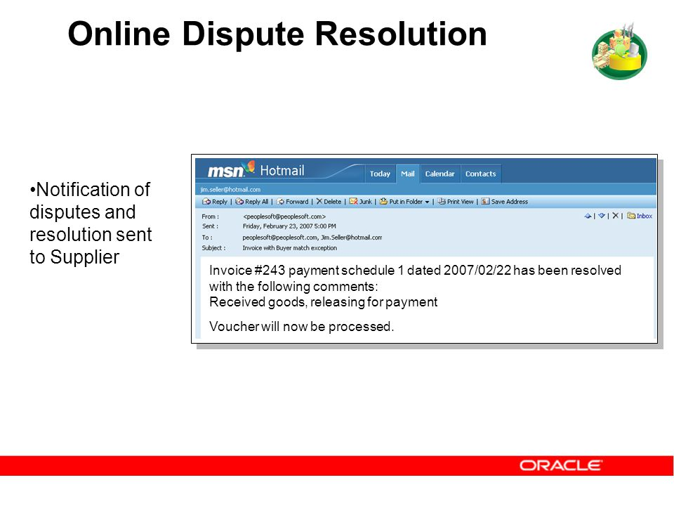 Online Dispute Resolution Invoice #243 payment schedule 1 dated 2007/02/22 has been resolved with the following comments: Received goods, releasing for payment Voucher will now be processed.