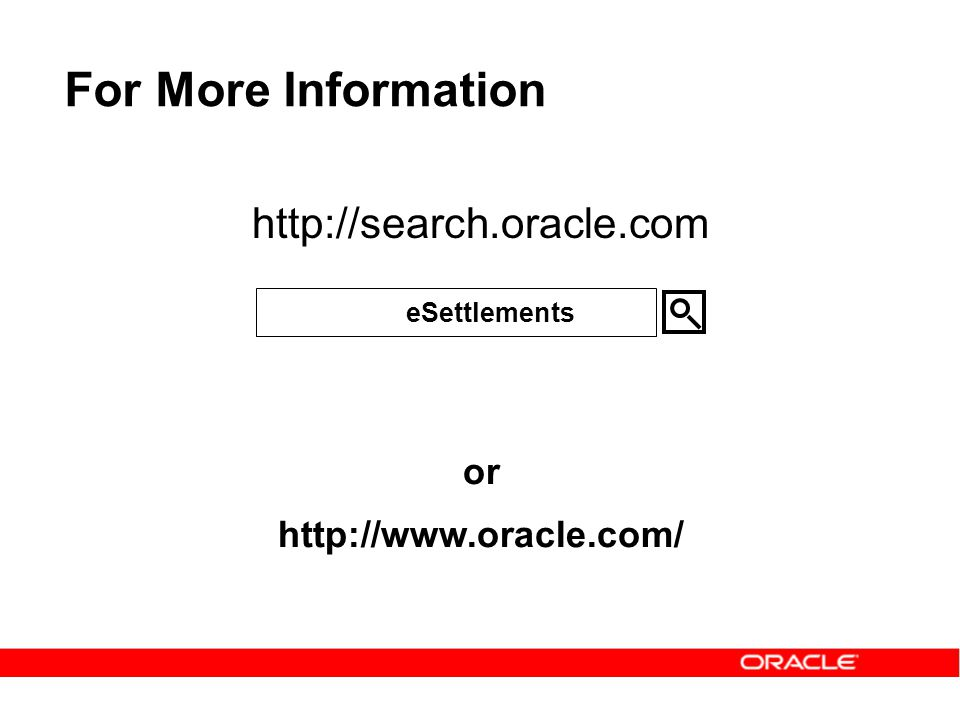 For More Information http://search.oracle.com or http://www.oracle.com/ eSettlements