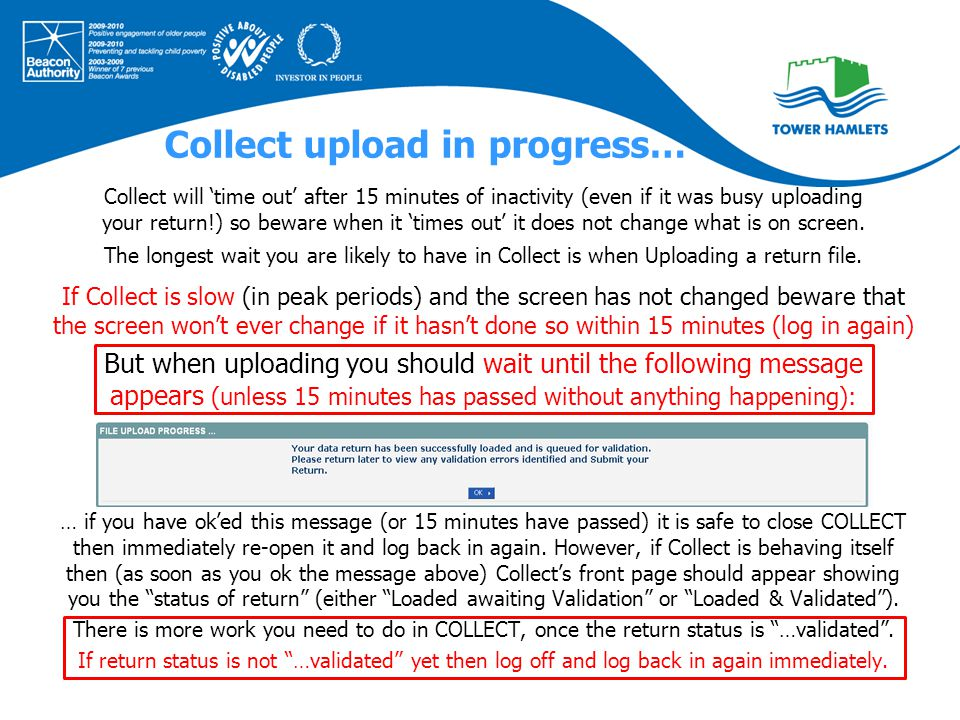 Collect upload in progress… Collect will 'time out' after 15 minutes of inactivity (even if it was busy uploading your return!) so beware when it 'times out' it does not change what is on screen.