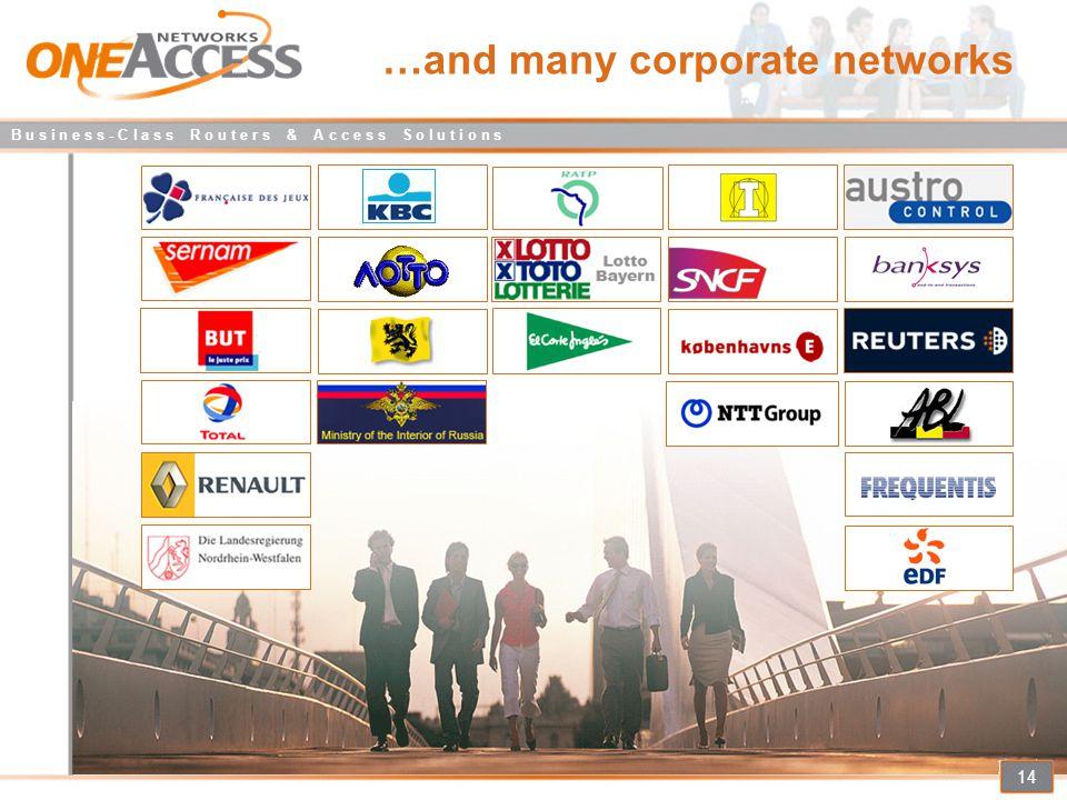 B u s i n e s s - C l a s s R o u t e r s & A c c e s s S o l u t i o n s 14 …and many corporate networks