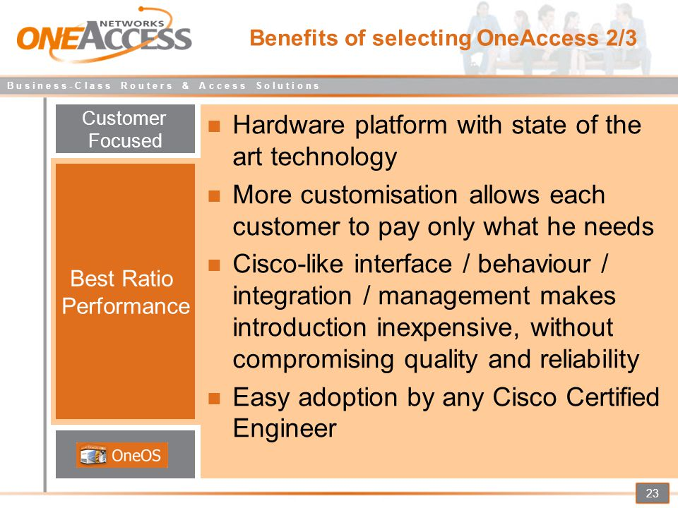 B u s i n e s s - C l a s s R o u t e r s & A c c e s s S o l u t i o n s 23 Benefits of selecting OneAccess 2/3 Hardware platform with state of the a