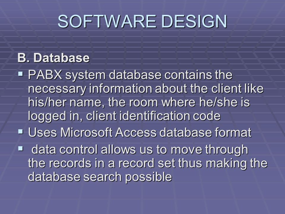 SOFTWARE DESIGN B. Database  PABX system database contains the necessary information about the client like his/her name, the room where he/she is log
