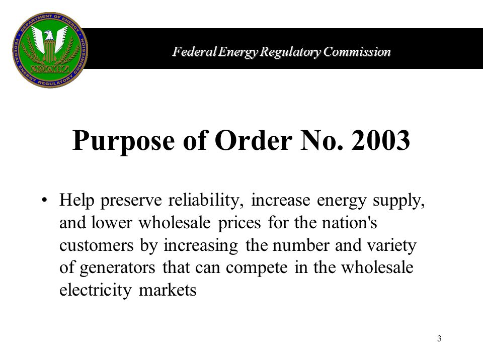 Federal Energy Regulatory Commission 3 Purpose of Order No.
