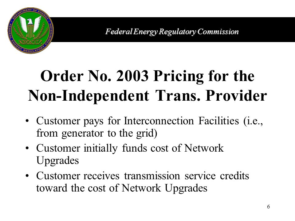 Federal Energy Regulatory Commission 6 Order No. 2003 Pricing for the Non-Independent Trans.