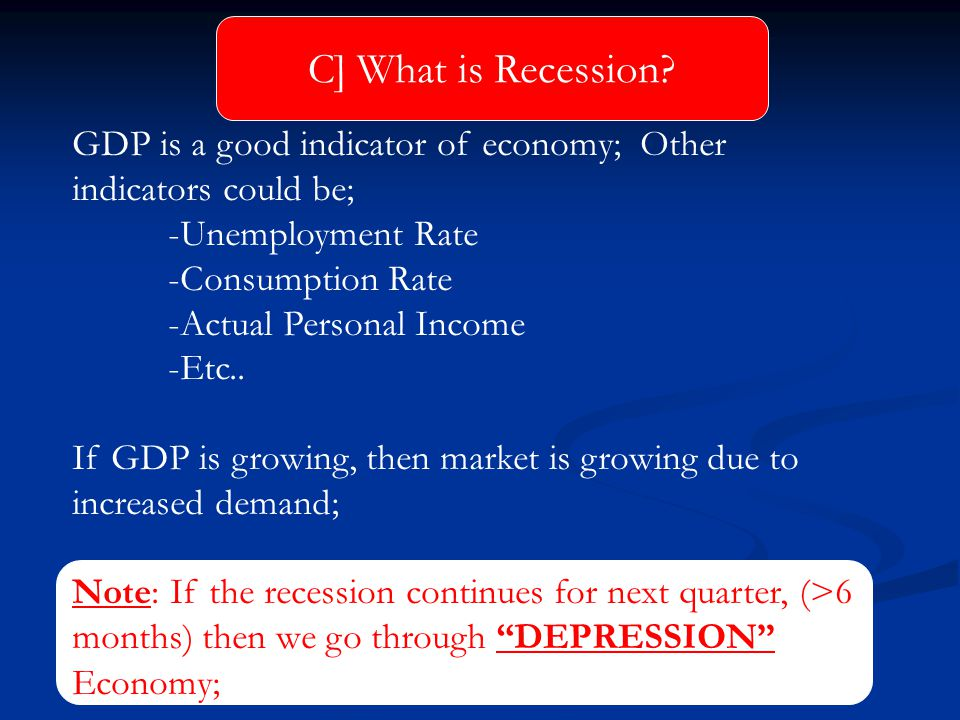 GDP is a good indicator of economy; Other indicators could be; -Unemployment Rate -Consumption Rate -Actual Personal Income -Etc.. If GDP is growing,