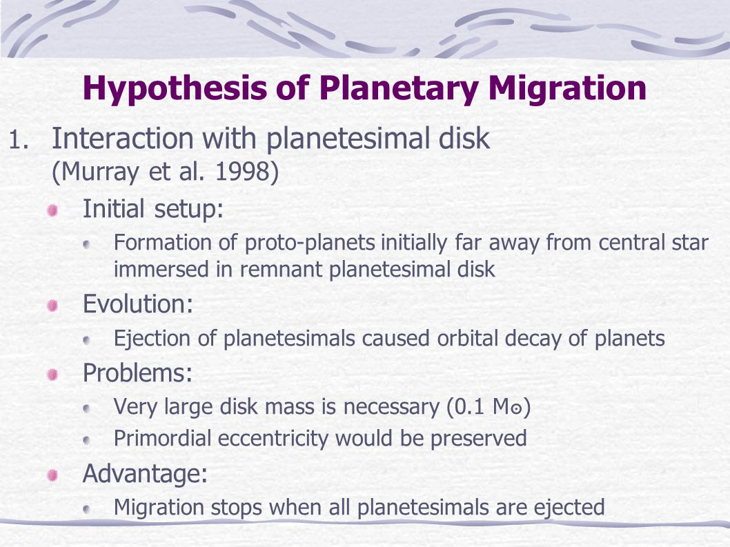 Hypothesis of Planetary Migration 1. Interaction with planetesimal disk (Murray et al.
