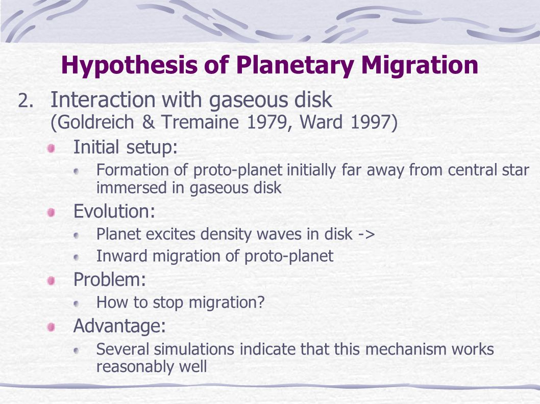 2. Interaction with gaseous disk (Goldreich & Tremaine 1979, Ward 1997) Initial setup: Formation of proto-planet initially far away from central star