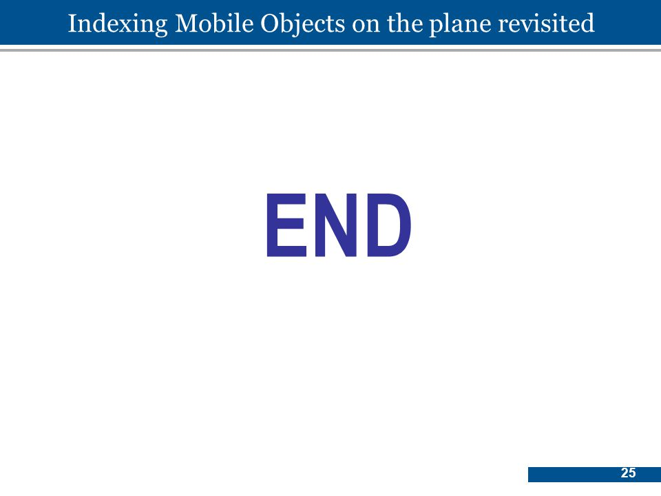 25 END Indexing Mobile Objects on the plane revisited