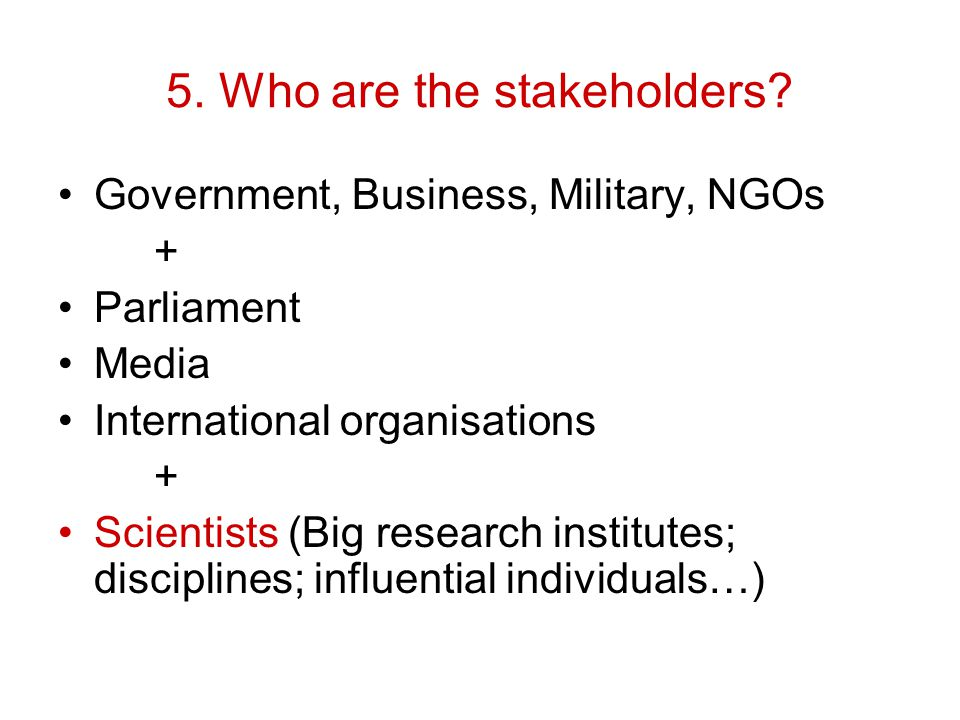 5. Who are the stakeholders.