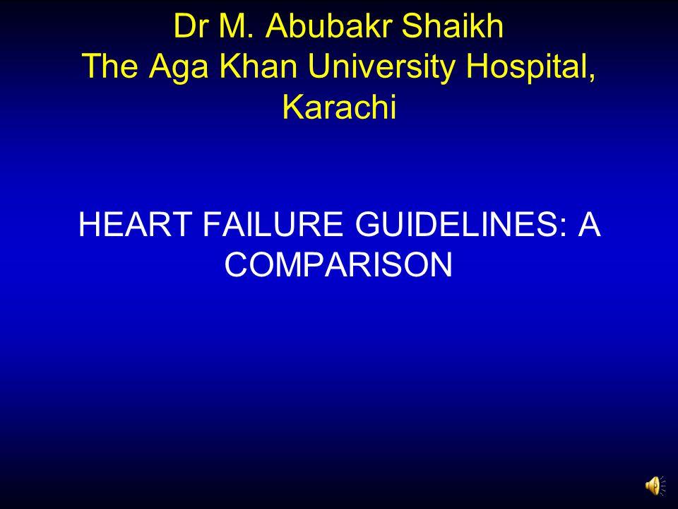 Dr M. Abubakr Shaikh The Aga Khan University Hospital, Karachi HEART FAILURE GUIDELINES: A COMPARISON