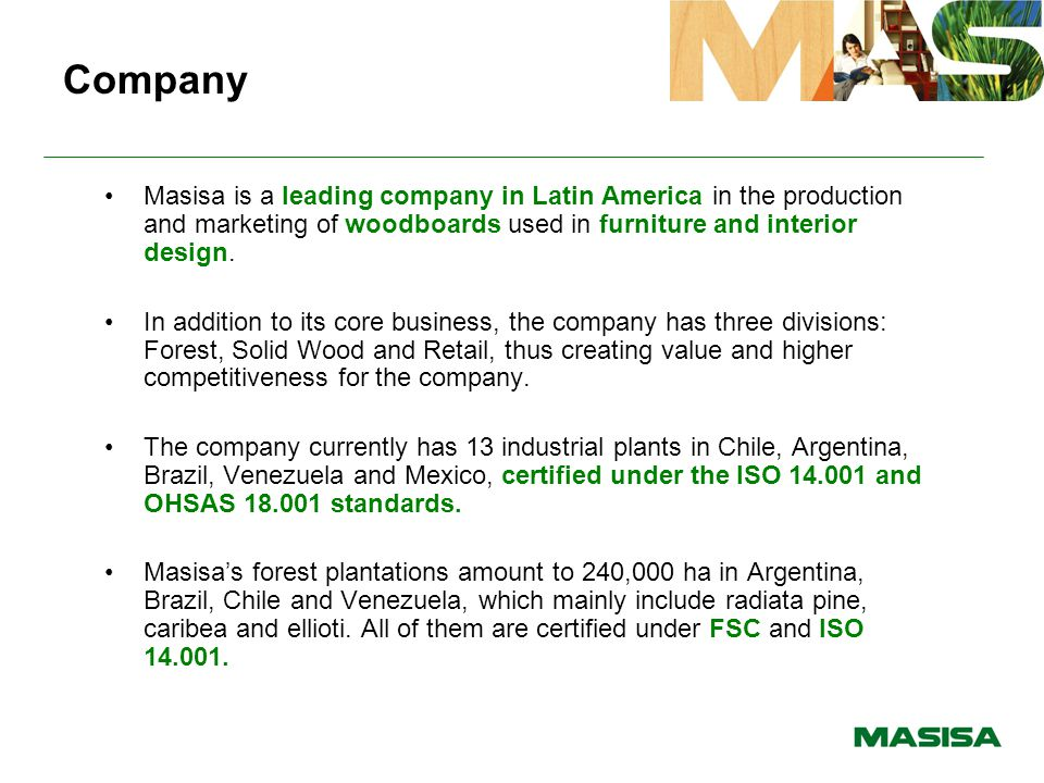 Company Masisa is a leading company in Latin America in the production and marketing of woodboards used in furniture and interior design. In addition