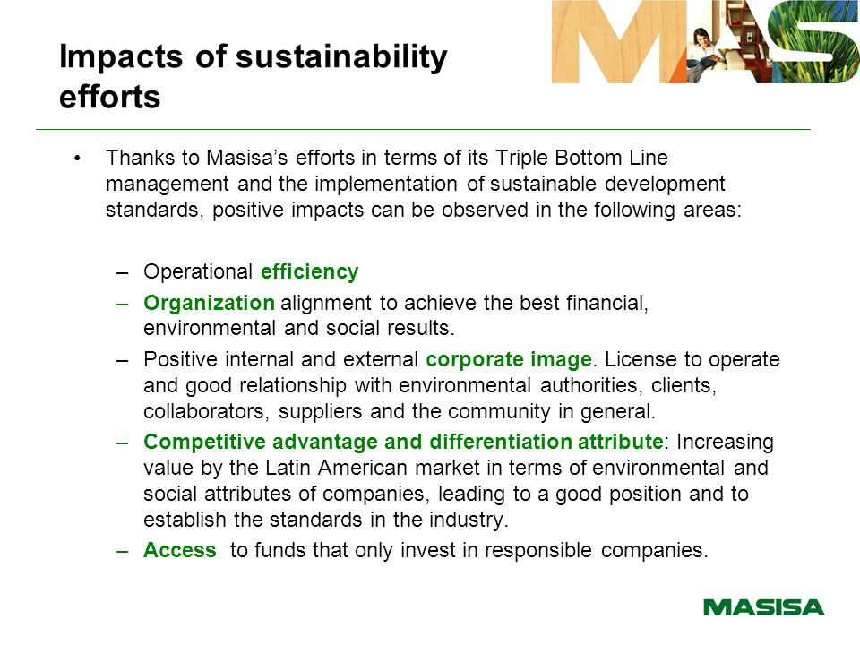 Impacts of sustainability efforts Thanks to Masisa's efforts in terms of its Triple Bottom Line management and the implementation of sustainable devel