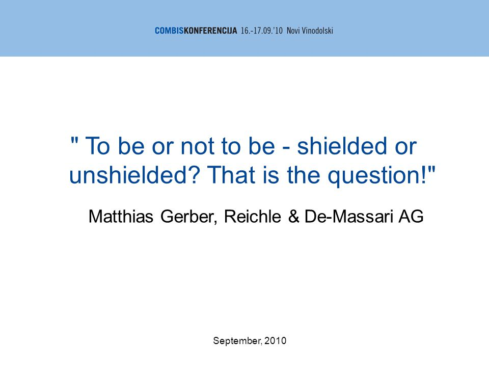 To be or not to be - shielded or unshielded.
