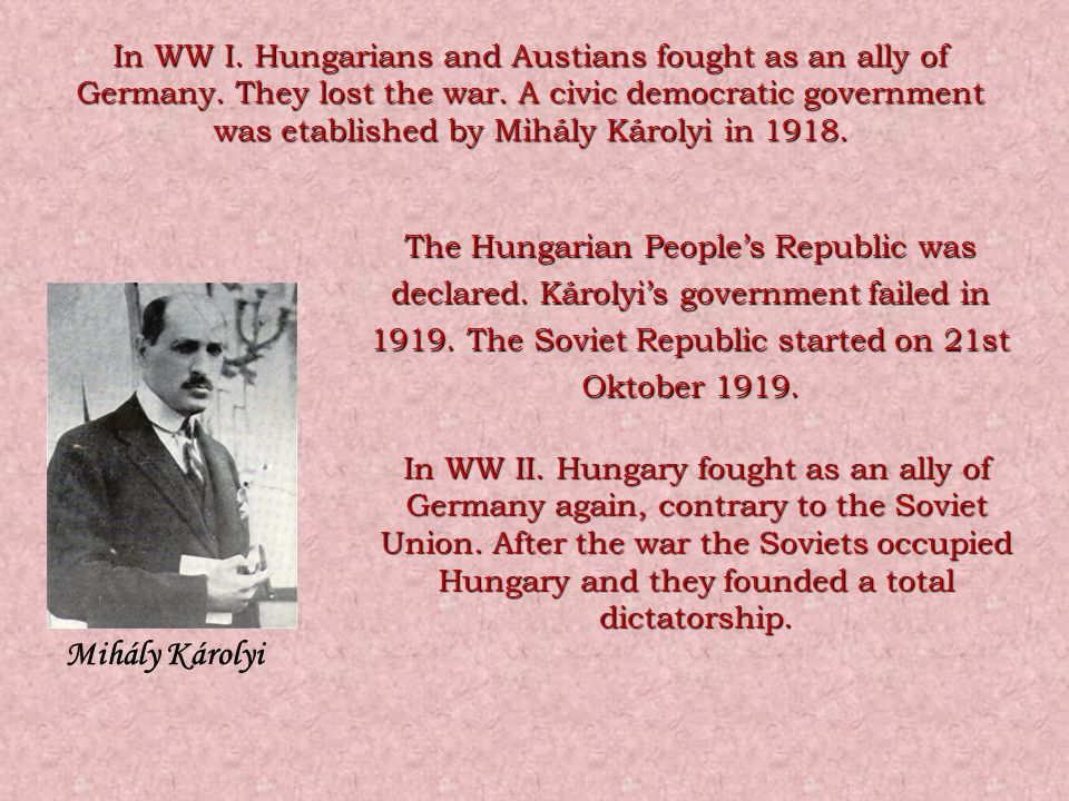 Mihály Károlyi In WW I. Hungarians and Austians fought as an ally of Germany.