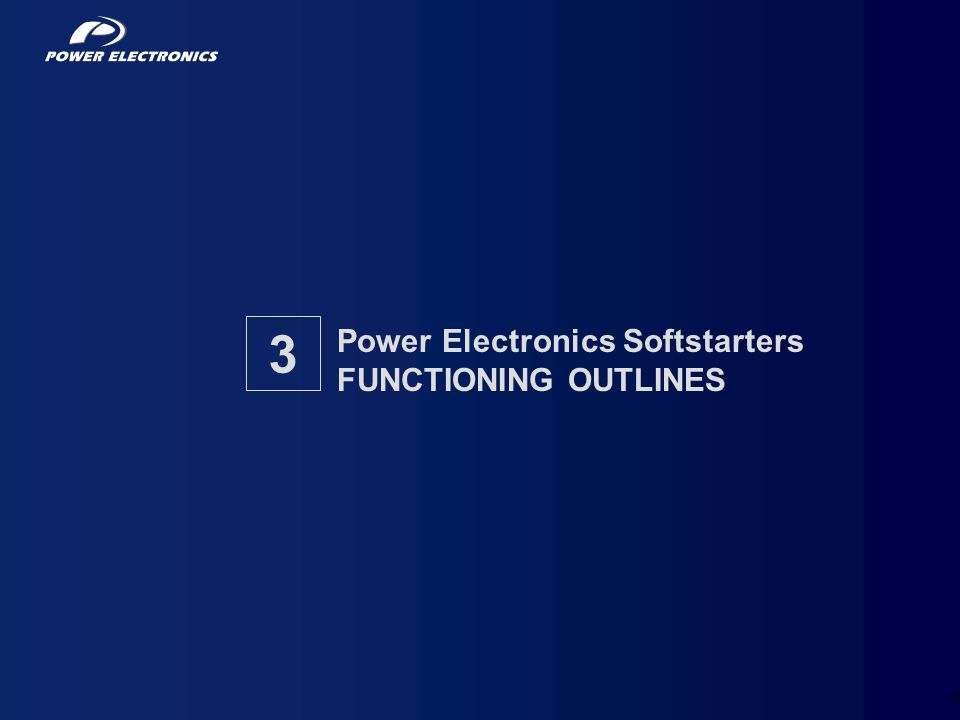 31 Power Electronics Softstarters FUNCTIONING OUTLINES 3
