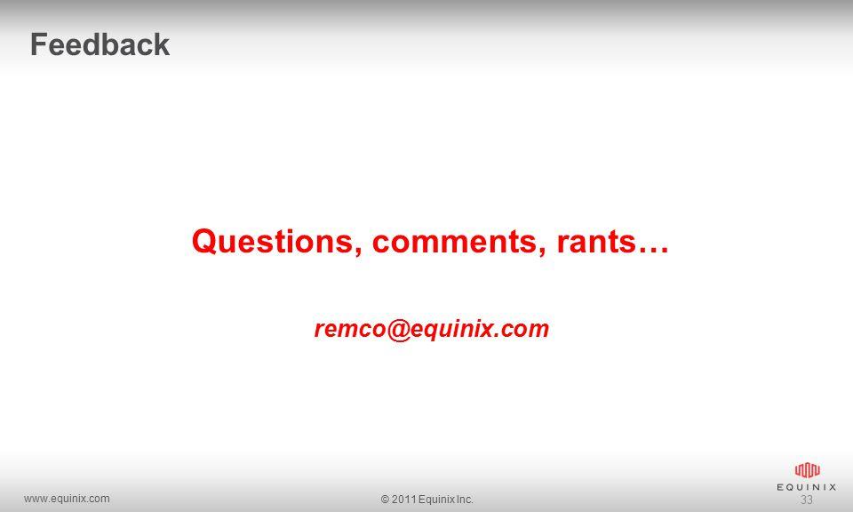 www.equinix.com © 2011 Equinix Inc. 33 Feedback Questions, comments, rants… remco@equinix.com