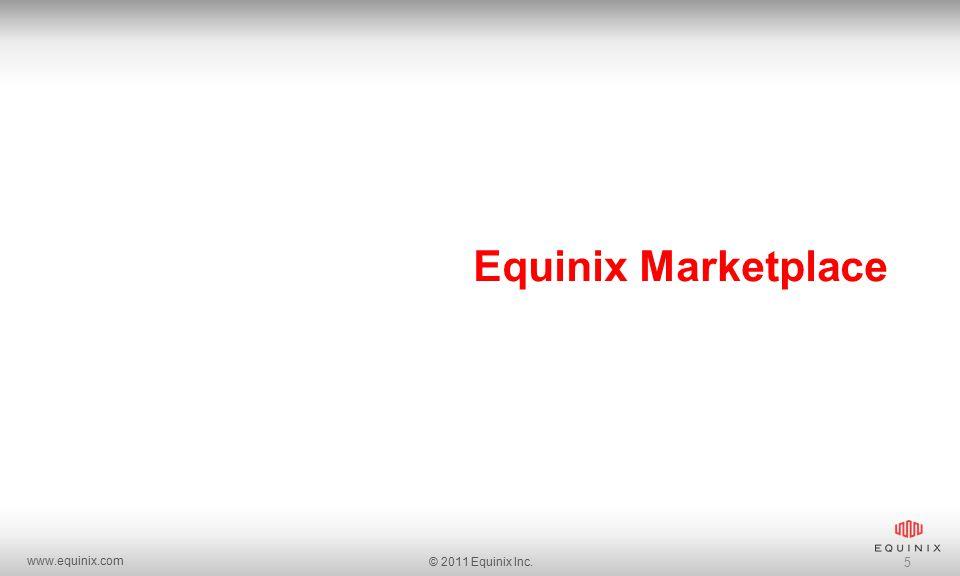 www.equinix.com © 2011 Equinix Inc. 5 Equinix Marketplace