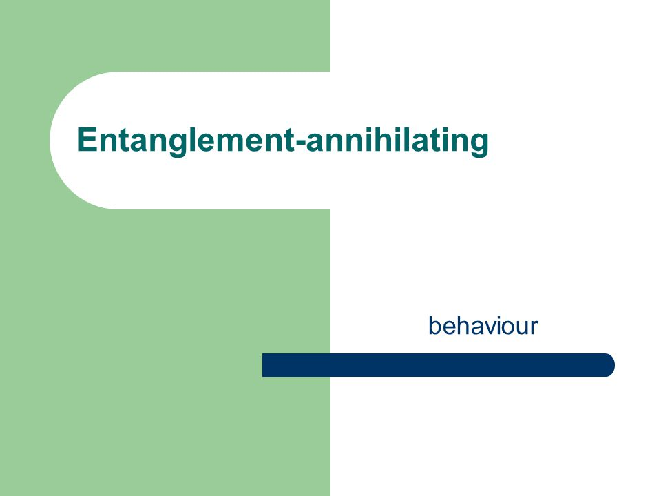 Entanglement-annihilating behaviour