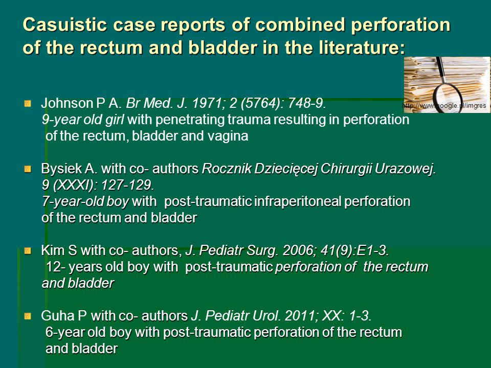 Casuistic case reports of combined perforation of the rectum and bladder in the literature: Johnson P A. Br Med. J. 1971; 2 (5764): 748-9. 9-year old