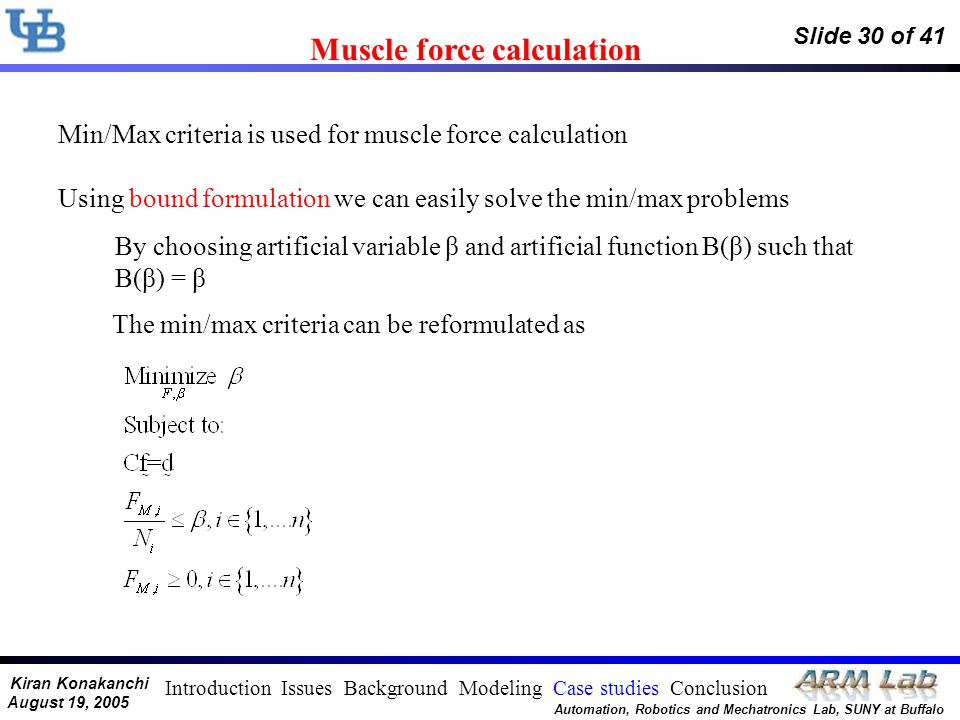 Kiran Konakanchi August 19, 2005 Automation, Robotics and Mechatronics Lab, SUNY at Buffalo Slide 30 of 41 Muscle force calculation Min/Max criteria i