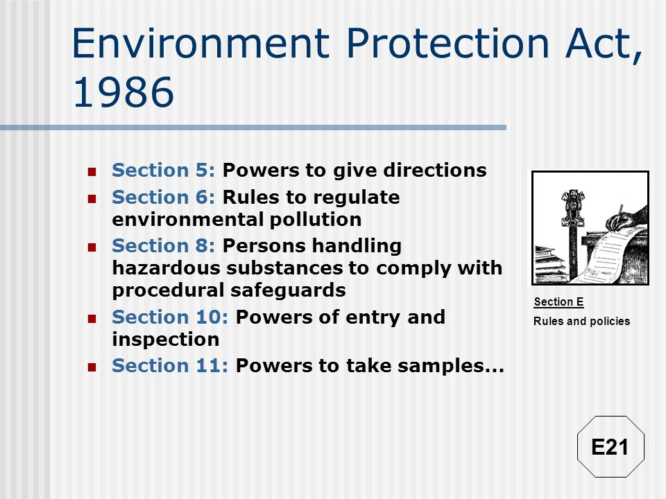 Section E Rules and policies Environment Protection Act, 1986 Section 5: Powers to give directions Section 6: Rules to regulate environmental pollutio