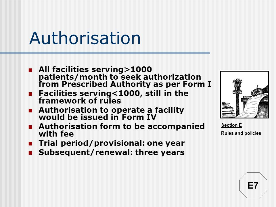 Section E Rules and policies Authorisation All facilities serving>1000 patients/month to seek authorization from Prescribed Authority as per Form I Fa