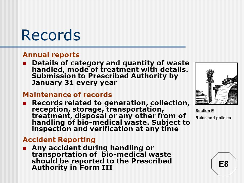 Section E Rules and policies Records Annual reports Details of category and quantity of waste handled, mode of treatment with details. Submission to P