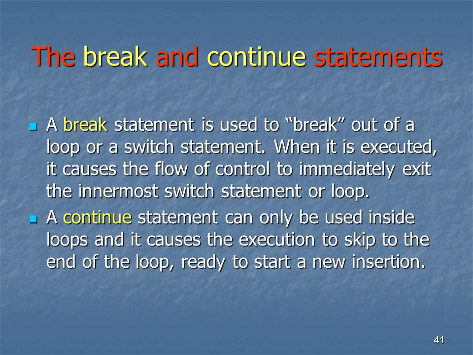 """41 The break and continue statements A break statement is used to """"break"""" out of a loop or a switch statement. When it is executed, it causes the flow"""