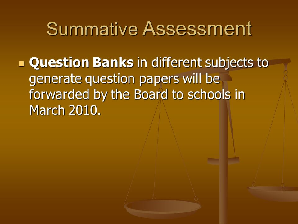 Summative Assessment Question Banks in different subjects to generate question papers will be forwarded by the Board to schools in March 2010.