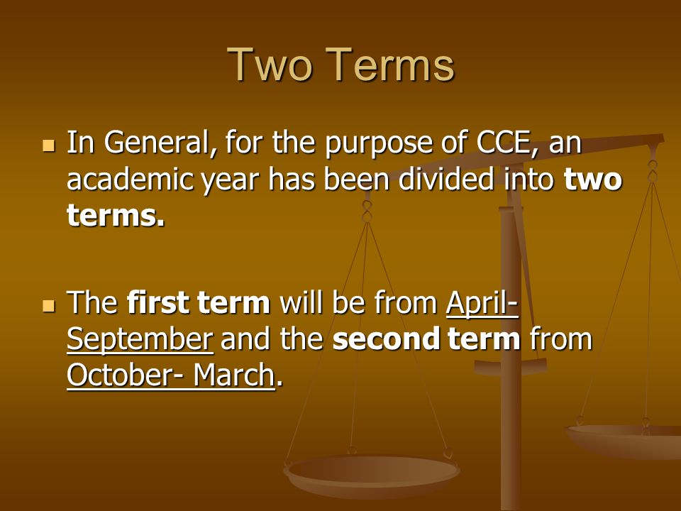 Two Terms In General, for the purpose of CCE, an academic year has been divided into two terms.