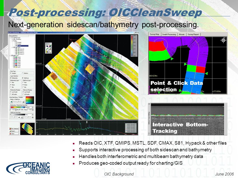 June 2006 OIC Background Reads OIC, XTF, QMIPS, MSTL, SDF, CMAX, S81, Hypack & other files Supports interactive processing of both sidescan and bathym