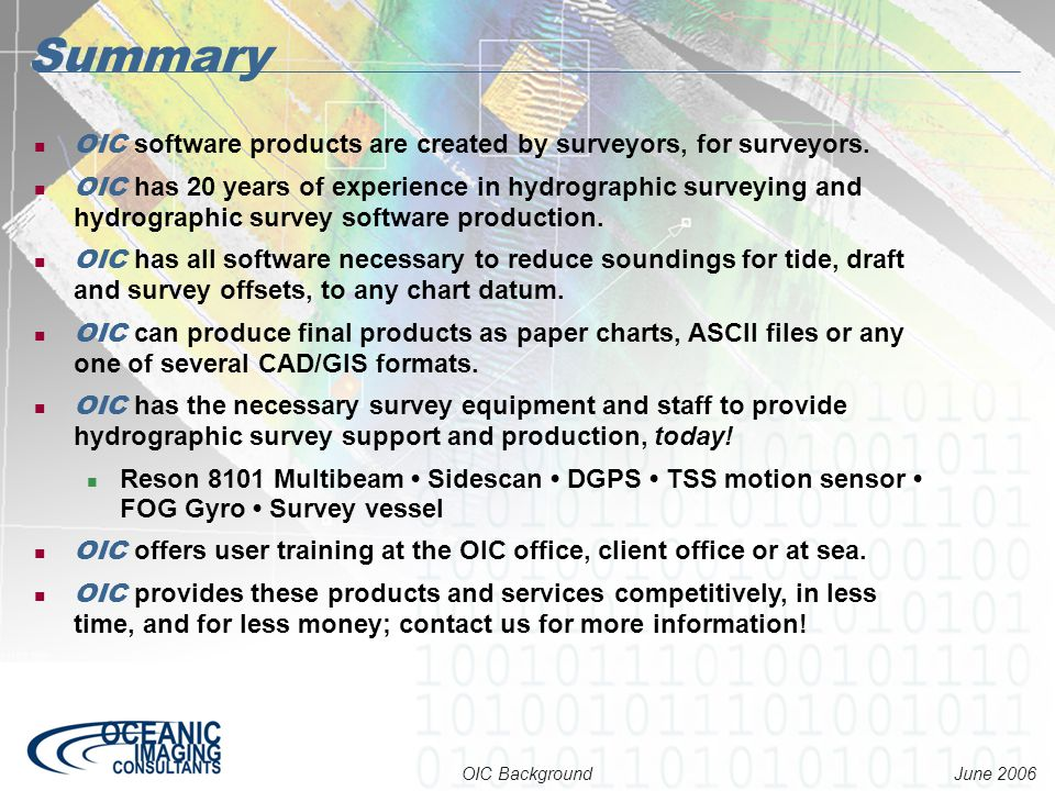 June 2006 OIC Background OIC software products are created by surveyors, for surveyors. OIC has 20 years of experience in hydrographic surveying and h