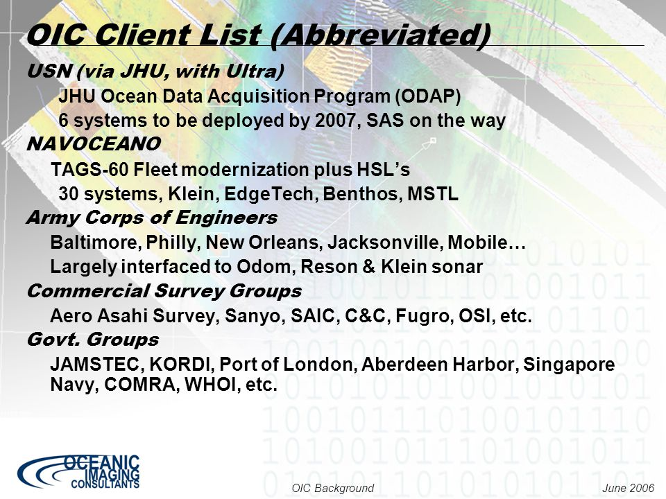 June 2006 OIC Background USN (via JHU, with Ultra) JHU Ocean Data Acquisition Program (ODAP) 6 systems to be deployed by 2007, SAS on the way NAVOCEAN