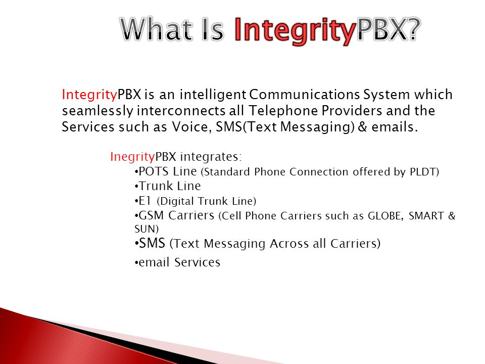 IntegrityPBX is an intelligent Communications System which seamlessly interconnects all Telephone Providers and the Services such as Voice, SMS(Text M