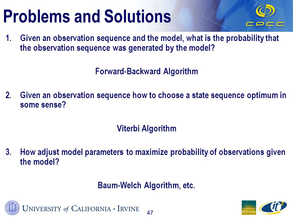 47 Problems and Solutions 1.Given an observation sequence and the model, what is the probability that the observation sequence was generated by the model.