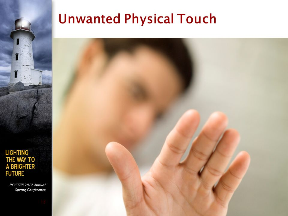 PCCYFS 2012 Annual Spring Conference 13 Unwanted Physical Touch 13
