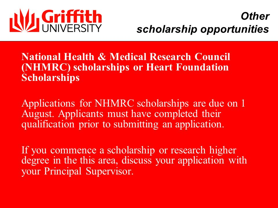 National Health & Medical Research Council (NHMRC) scholarships or Heart Foundation Scholarships Applications for NHMRC scholarships are due on 1 August.