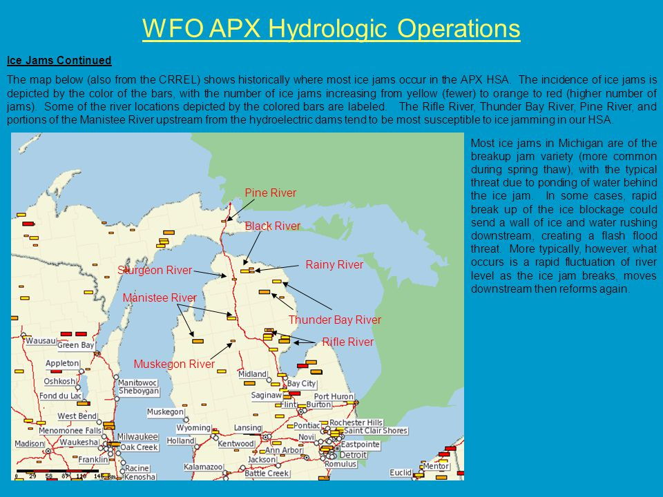 WFO APX Hydrologic Operations Ice Jams Continued The map below (also from the CRREL) shows historically where most ice jams occur in the APX HSA.