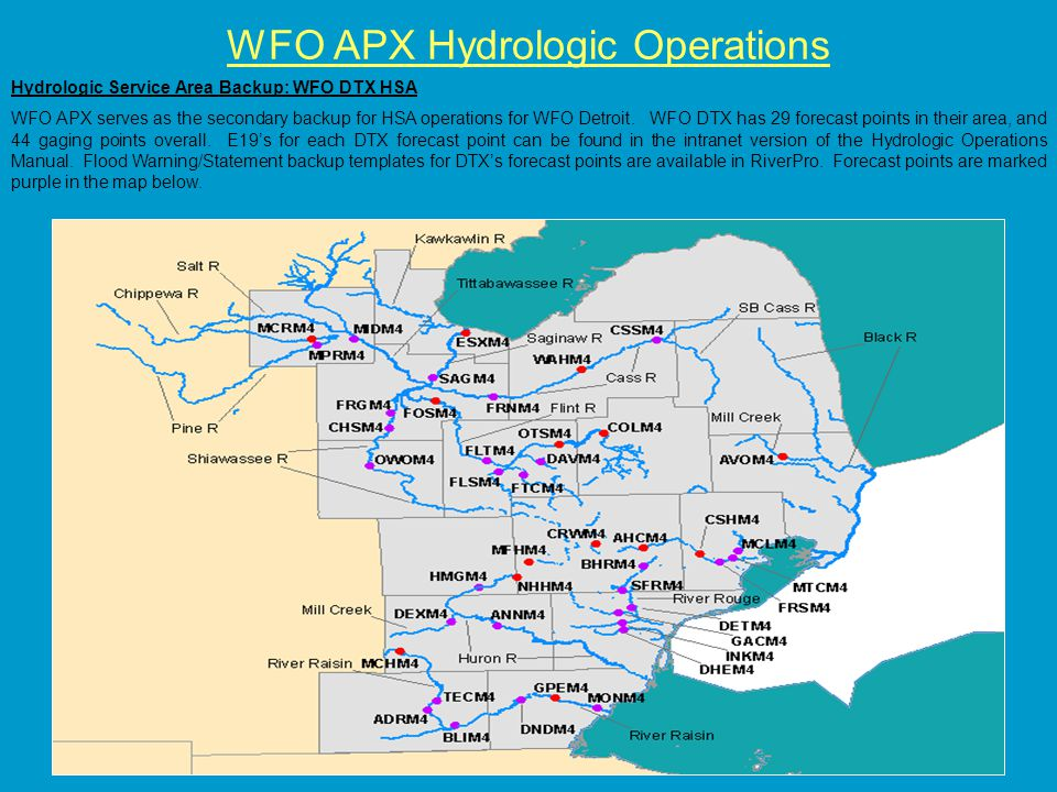 WFO APX Hydrologic Operations Hydrologic Service Area Backup: WFO DTX HSA WFO APX serves as the secondary backup for HSA operations for WFO Detroit.