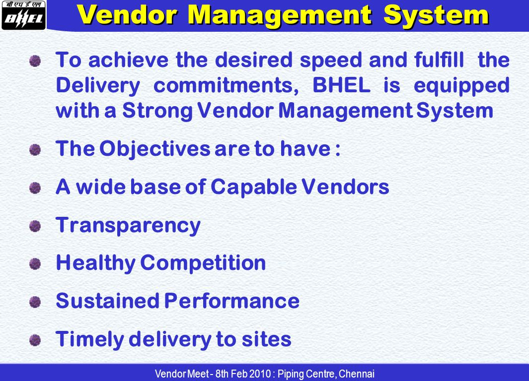 VENDOR EMPANELMENT Requirements of additional / New vendors is hosted in web site Applications are received and scrutinized Evaluation team visits vendor works After evaluation Vendors meeting the guide lines only will be empanelled.