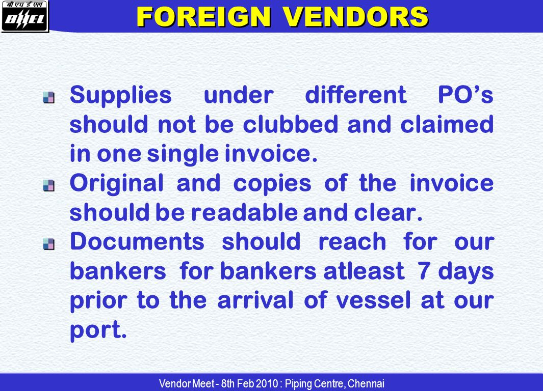 FOREIGN VENDORS BG should be furnished by the vendors as per the format furnished by BHEL – Purchase before commencement of supplies.