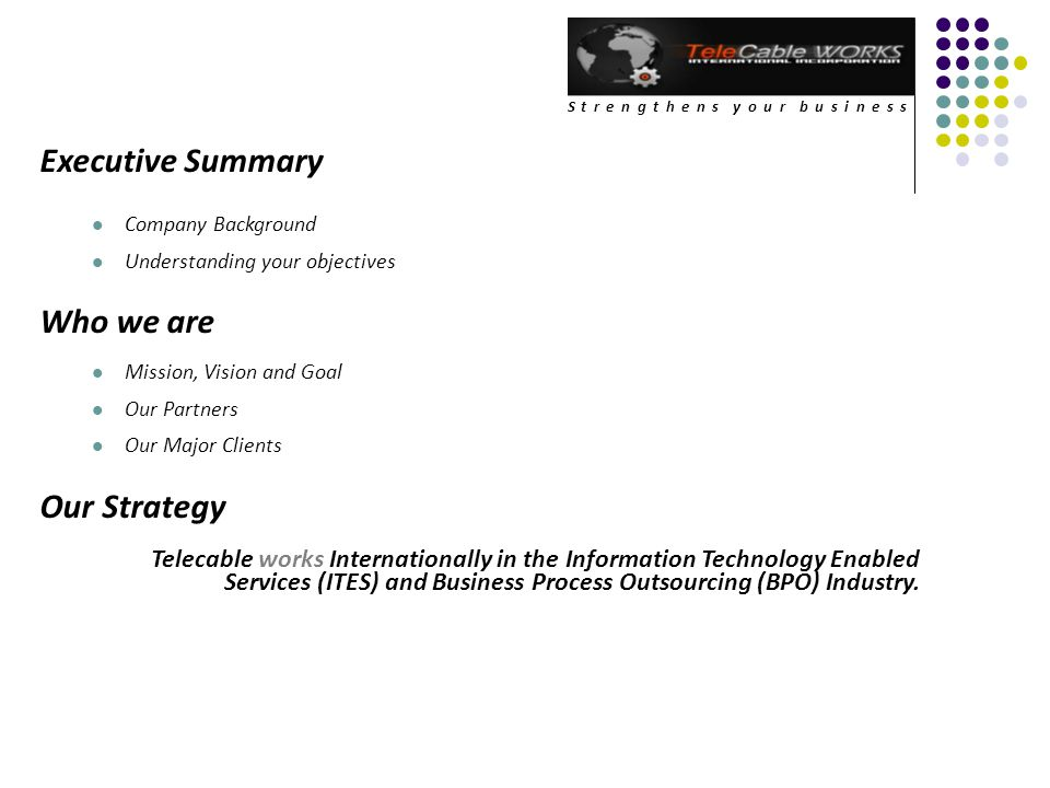 Executive Summary Background Telecable is humbly proposing to be your industry partner in the ITES & BPO sector.