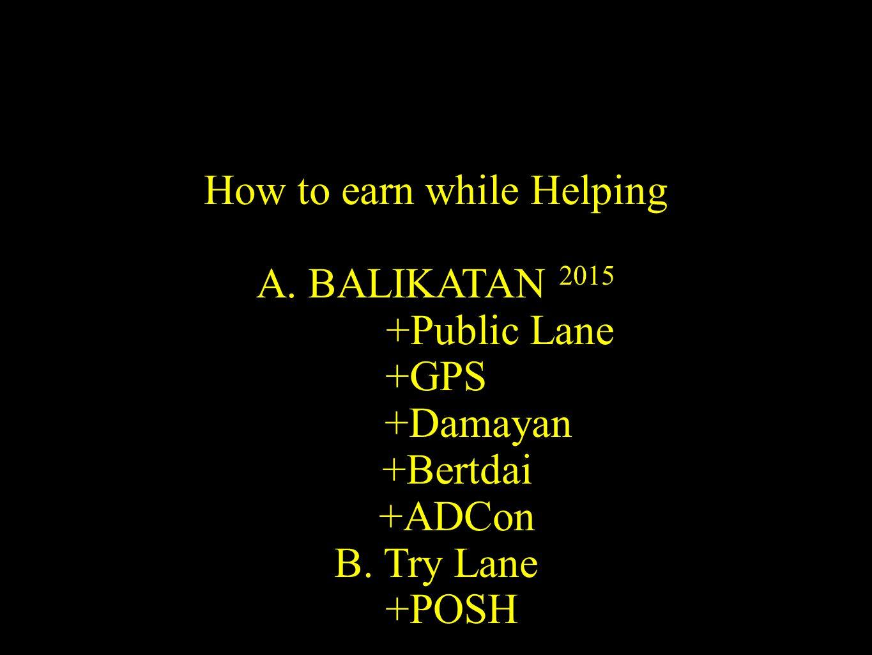 How to earn while Helping A. BALIKATAN 2015 +Public Lane +GPS +Damayan +Bertdai +ADCon B.