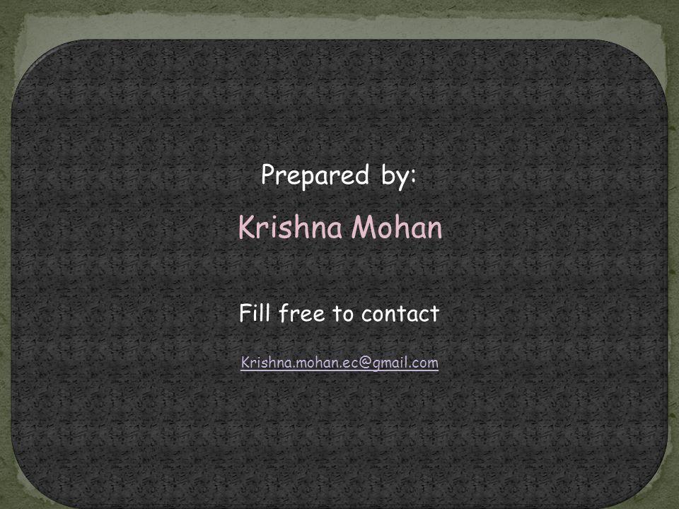 Prepared by: Krishna Mohan Fill free to contact Krishna.mohan.ec@gmail.com