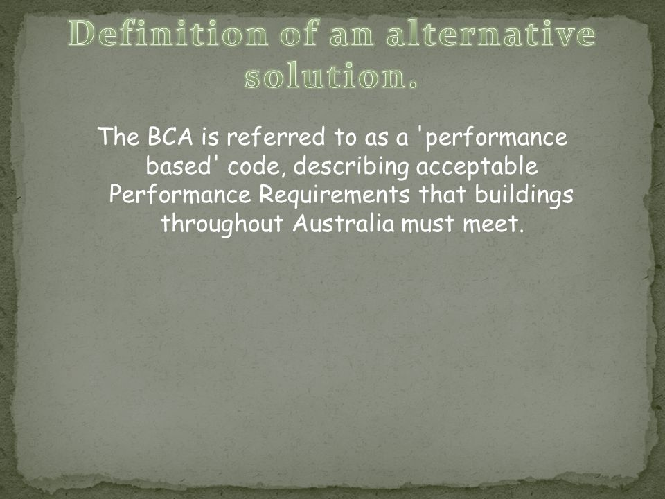 The BCA is referred to as a performance based code, describing acceptable Performance Requirements that buildings throughout Australia must meet.