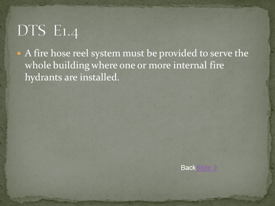 A fire hose reel system must be provided to serve the whole building where one or more internal fire hydrants are installed. BackSlide 3Slide 3