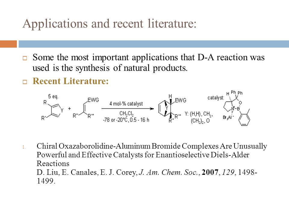 Applications and recent literature:  Some the most important applications that D-A reaction was used is the synthesis of natural products.  Recent L