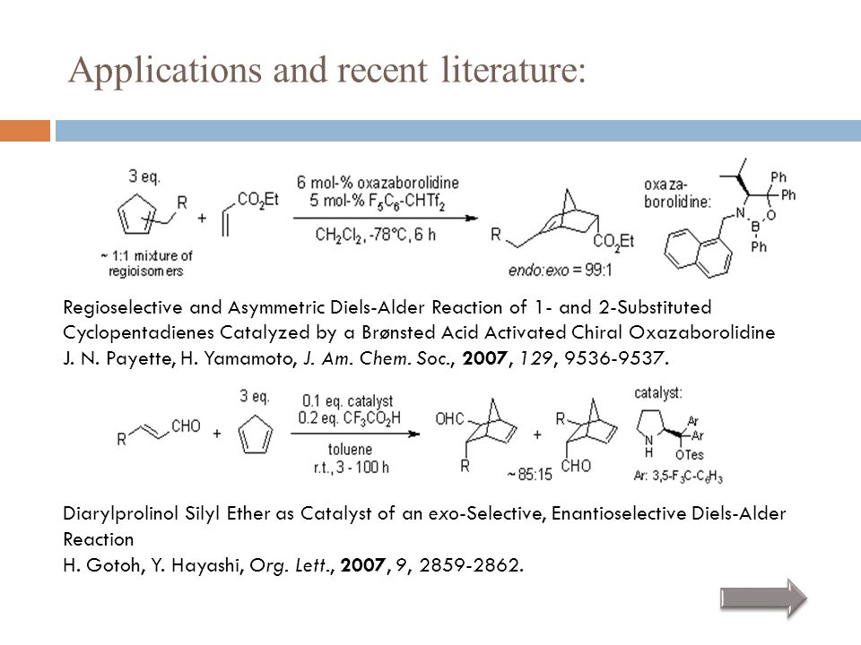 Applications and recent literature: Regioselective and Asymmetric Diels-Alder Reaction of 1- and 2-Substituted Cyclopentadienes Catalyzed by a Brønste