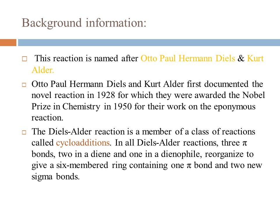 Background information:  This reaction is named after Otto Paul Hermann Diels & Kurt Alder.  Otto Paul Hermann Diels and Kurt Alder first documented