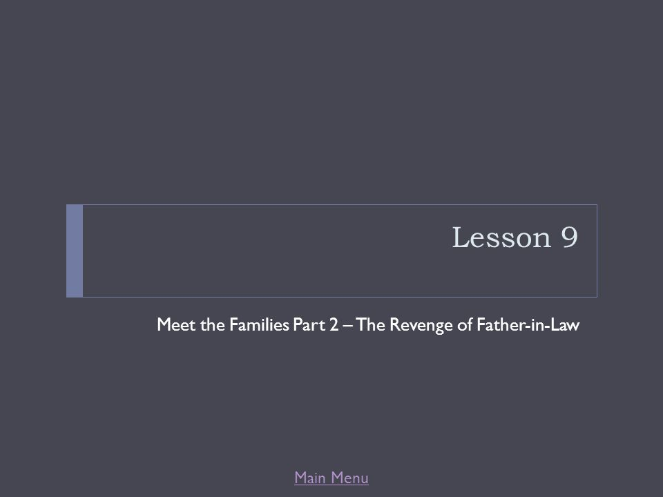 Main Menu Lesson 9 Meet the Families Part 2 – The Revenge of Father-in-Law